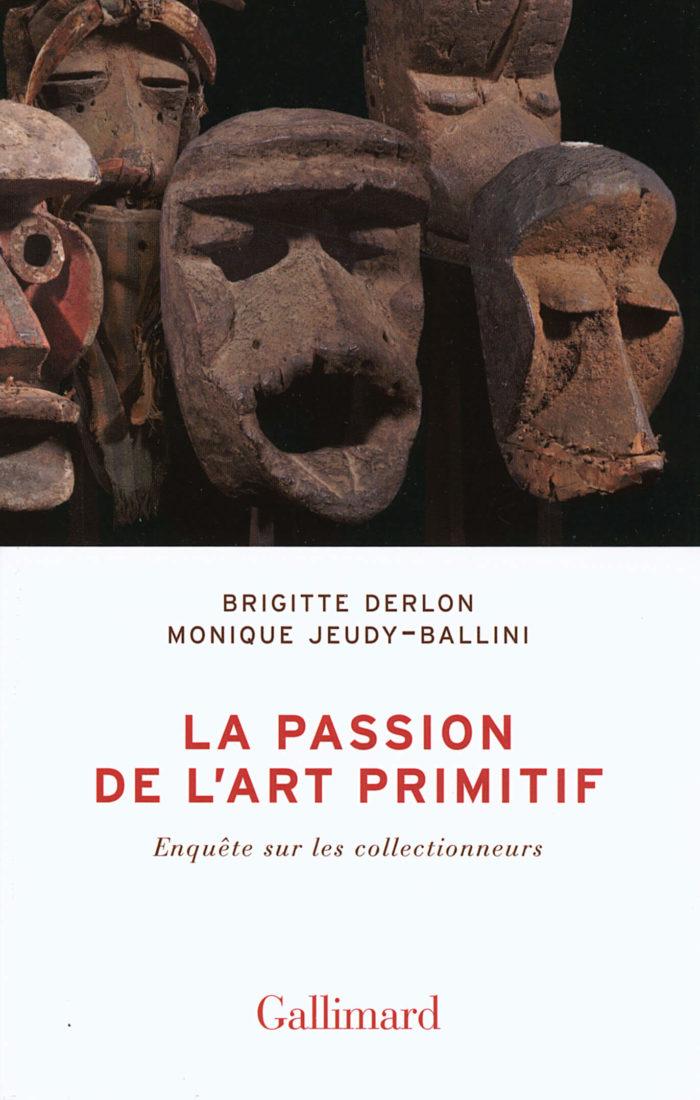 Monique Jeudy-Ballini, _La Passion de l'art primitif_
